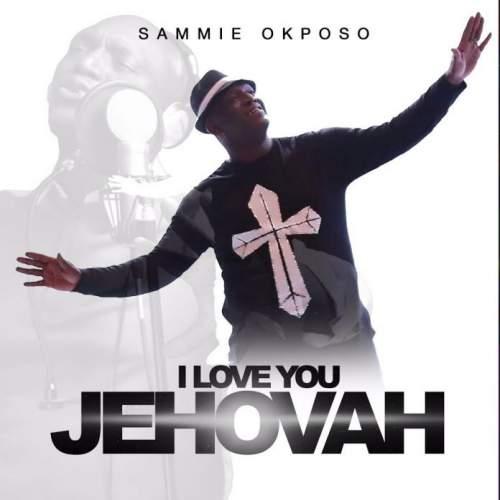 Sammie Okposo - I Love You Jehovah