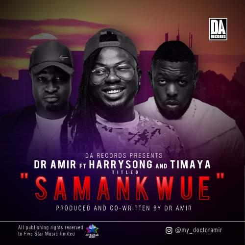 Dr Amir - Samankwue (feat. Harrysong & Timaya)
