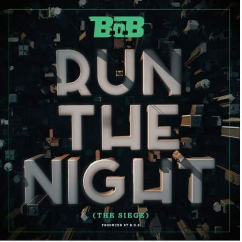 B.o.B - Run The Night (The Siege)