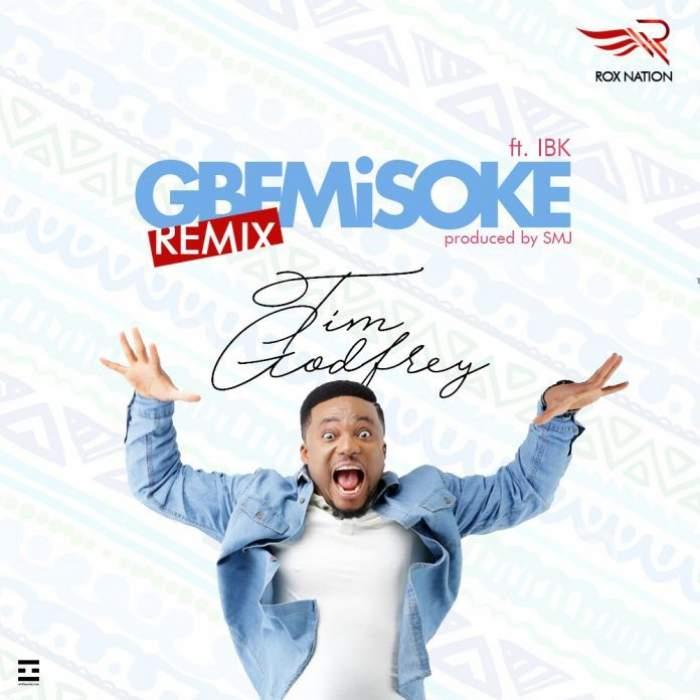 Tim Godfrey - Gbemisoke (Remix) (feat. IBK)