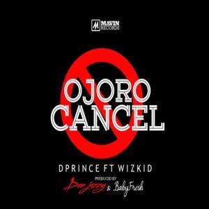 D'Prince - Ojoro Cancel (feat. Wizkid)