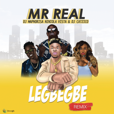 Music: Mr Real - Legbegbe (Remix) (feat. DJ Maphorisa, Niniola, Vista & DJ Catzico)