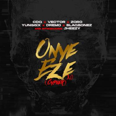 Music: CDQ - Onye Eze 3.0 Cypher (feat. Vector\, Zoro, Yung6ix, Dremo, BlaqBonez & Jheezy)
