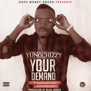 YungChizzy - Your Demand