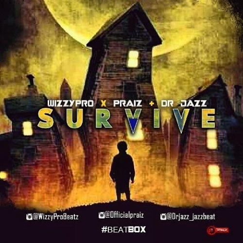 WizzyPro - Survive (feat. Praiz & Dr Jazz)