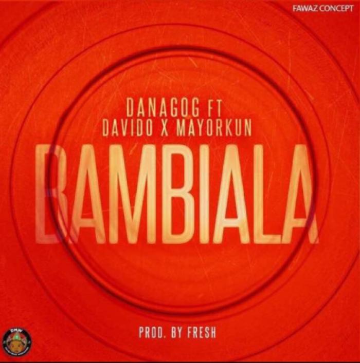Danagog - Bambiala (feat. Davido & Mayorkun)