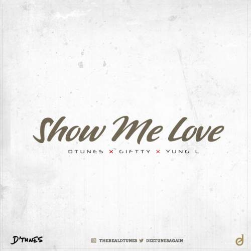 D'Tunes - Show Me Love (feat. Giftty & Yung L)