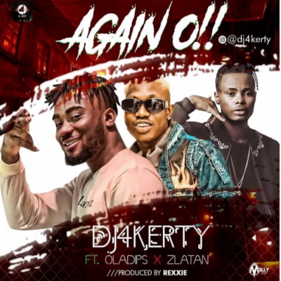 Music: DJ 4Kerty - Again O (feat. Zlatan & OlaDips) [Prod. by Rexxie]