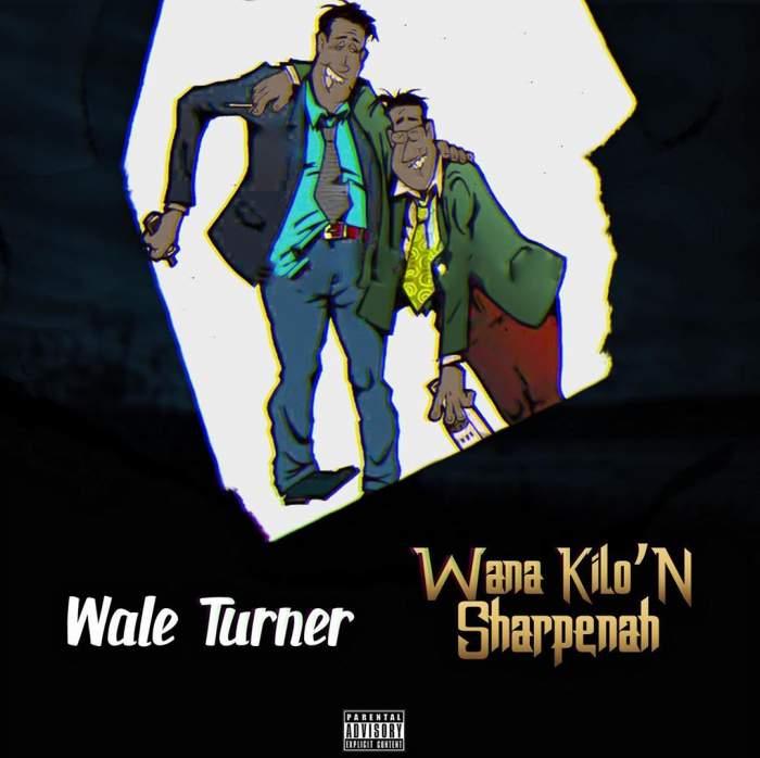 Wale Turner - Wana Kilon Sharpenah
