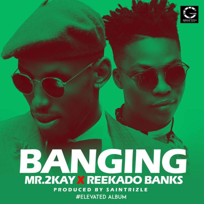 Mr 2Kay - Banging (feat. Reekado Banks)