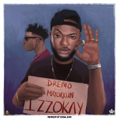 Music: Dremo - Izzokay (feat. Mayorkun) [Prod. by Young John]