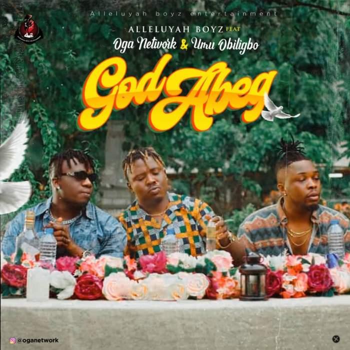 Alleluyah Boyz - God Abeg (feat. Oga Network & Umu Obiligbo)