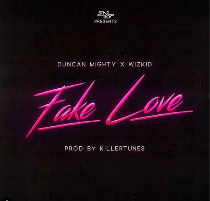 Duncan Mighty - Fake Love (feat. Wizkid)