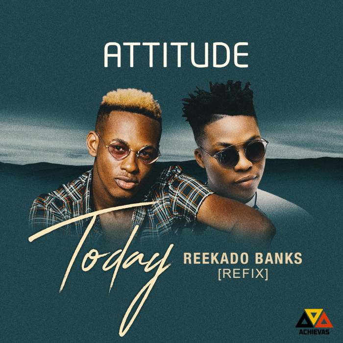 Attitude & Reekado Banks - Today (Refix)