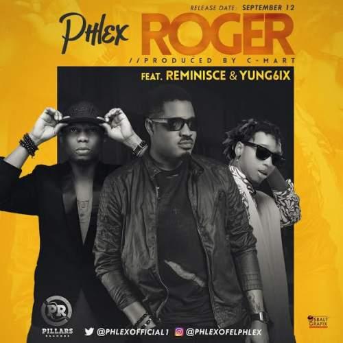 Phlex - Roger (feat. Reminisce & Yung6ix)