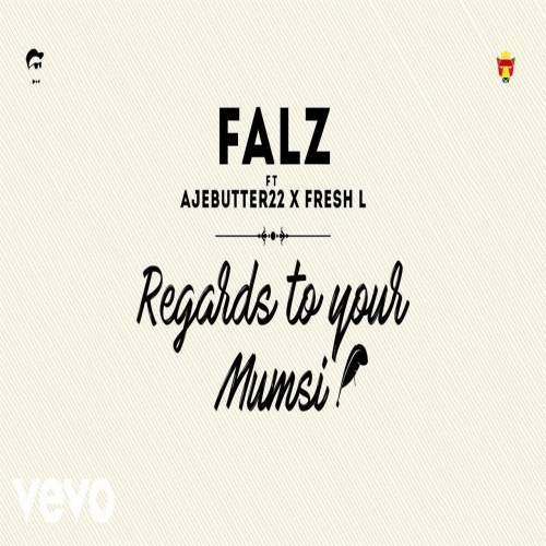 Falz - Regards To Your Mumsi (ft. Ajebutter22 & Fresh L)