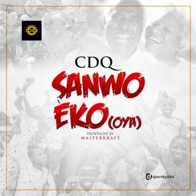 Music: CDQ - Sanwo Eko (OYA) [Prod. by Masterkraft]