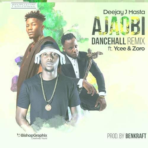 DJ J Masta - Ajaobi (Dancehall Remix) (feat. YCee & Zoro)