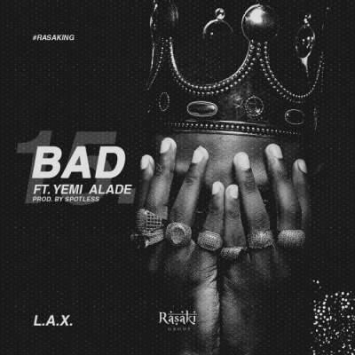 Music: L.A.X - BAD (feat. Yemi Alade) [Prod. by Spotless]