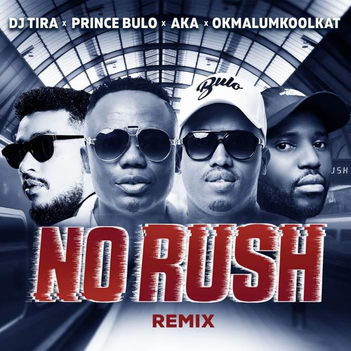 DJ Tira - No Rush (Remix) (feat. AKA, Okmalumkoolkat & Prince Bulo)