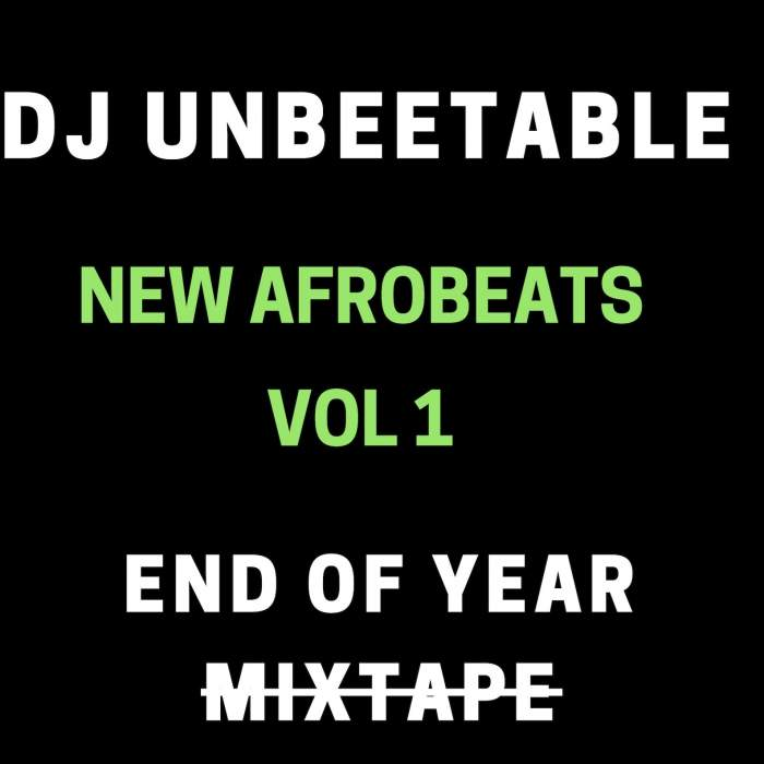 DJ Unbeetable - New Afrobeats Mix (Vol. 1) [End of Year Mixtape]