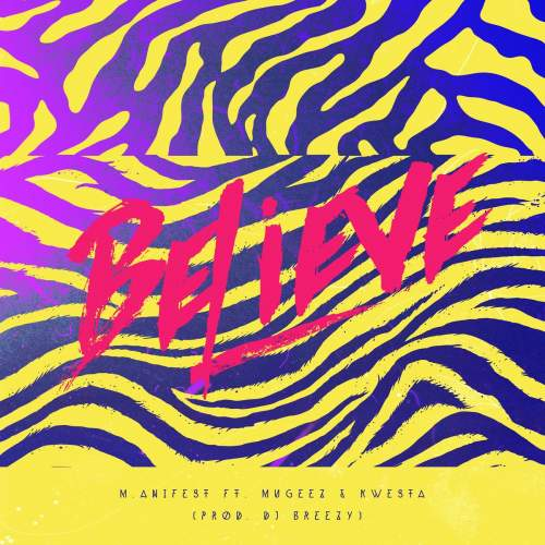M.anifest - Believe (feat. Mugeez & Kwesta)