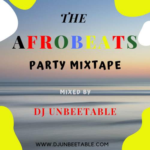 DJ Unbeetable - The Afrobeats Party MIxtape 2019