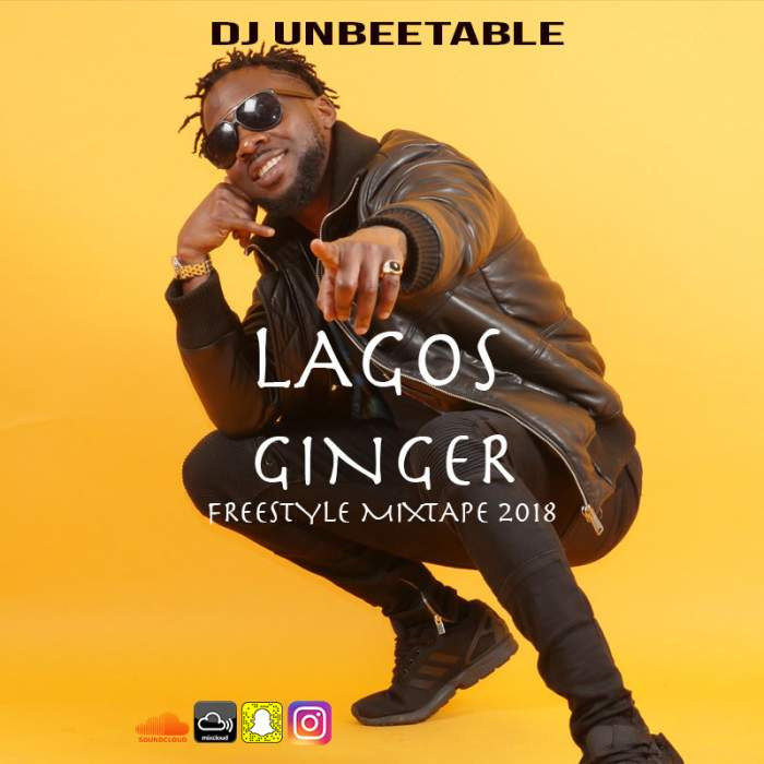 DJ Unbeetable - Lagos Ginger Freestyle Mix