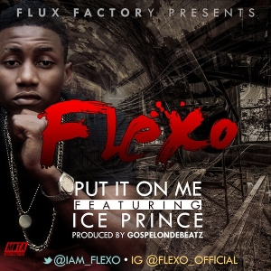Flexo - Put It On Me (feat. Ice Prince)