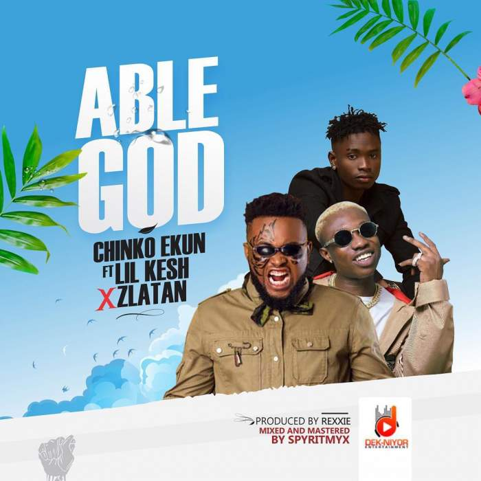 Chinko Ekun - Able God (feat. Lil Kesh & Zlatan)