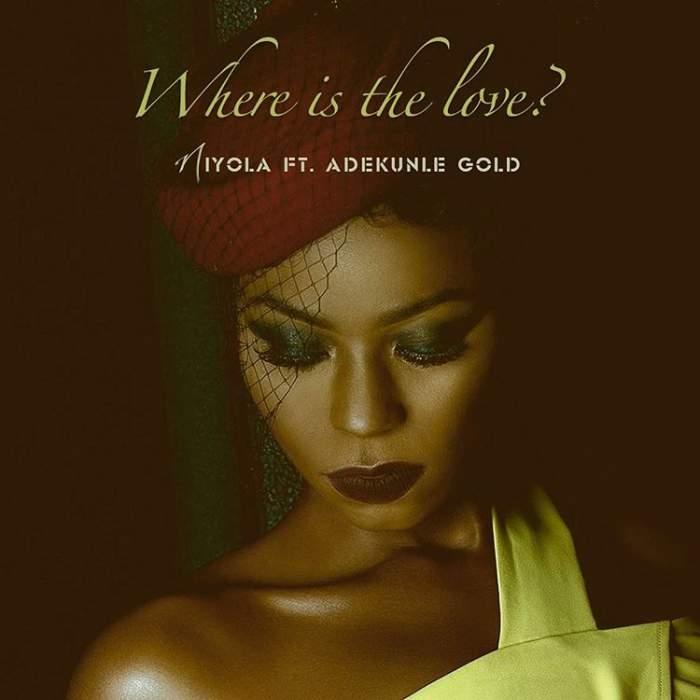 Niyola - Where Is The Love (feat. Adekunle Gold)