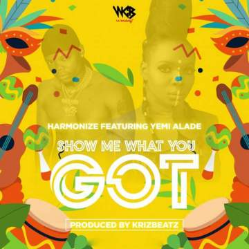 Music: Harmonize - Show Me What You Got (feat. Yemi Alade)