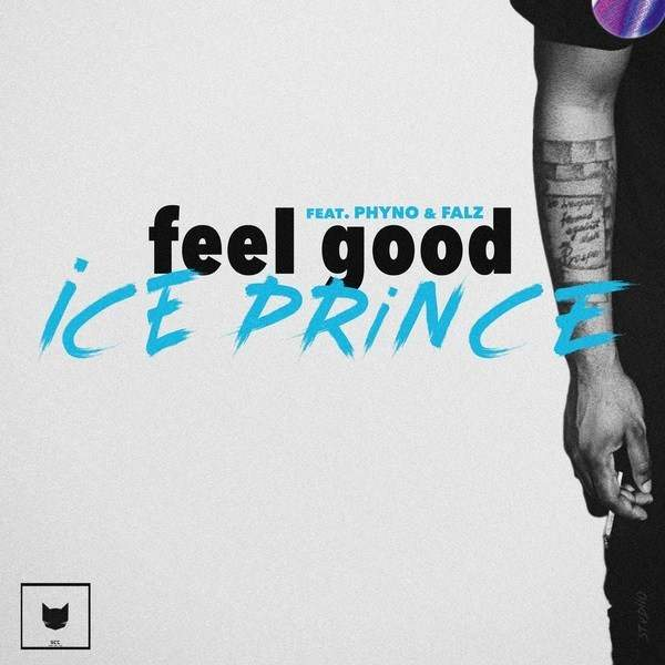 Ice Prince - Feel Good (feat. Phyno & Falz)