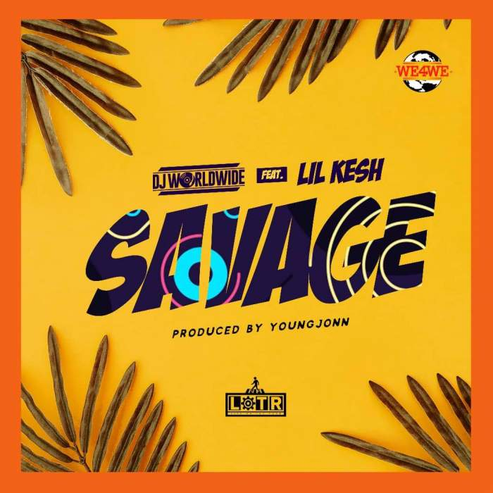 DJ WorldWide - Savage (feat. Lil Kesh & Young John)