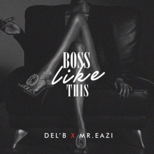 Del'B - Boss Like This (ft. Mr Eazi)