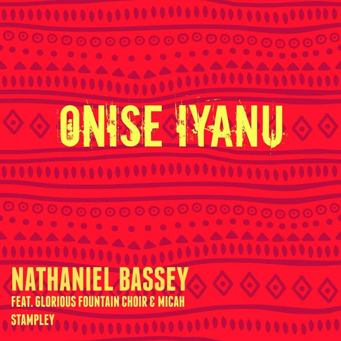Nathaniel Bassey - Onise Iyanu (feat. Glorious Fountain Choir & Micah Stampley)