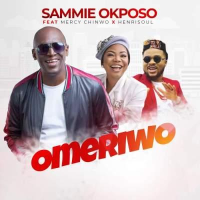 Gospel Music: Sammie Okposo - Omeriwo (feat. Mercy Chinwo & Henrisoul)