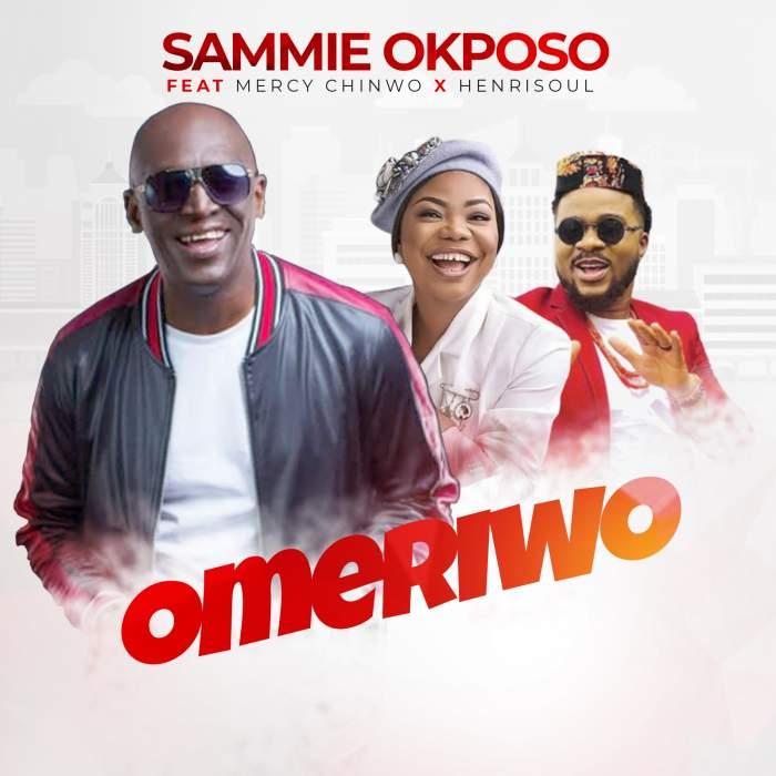 Sammie Okposo - Omeriwo (feat. Mercy Chinwo & Henrisoul)