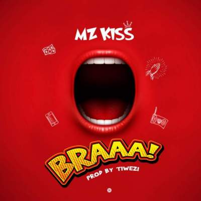 Music: Mz Kiss - Braaa [Prod. by Tiwezi]