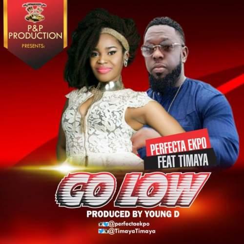 Perfecta Ekpo - Go Low (feat. Timaya)