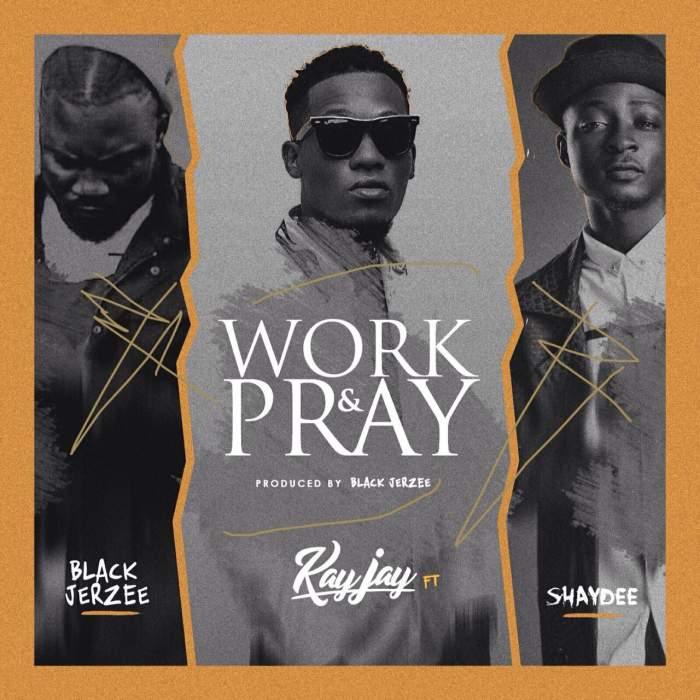 Kay Jay - Work & Pray (feat. Shaydee)