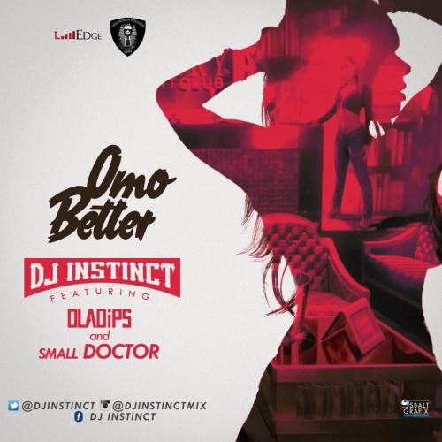 DJ Instinct - Omo Better (feat. Small Doctor & OlaDips)