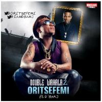 Oritse Femi - Double Wahala (Part 2) (feat. D'banj)