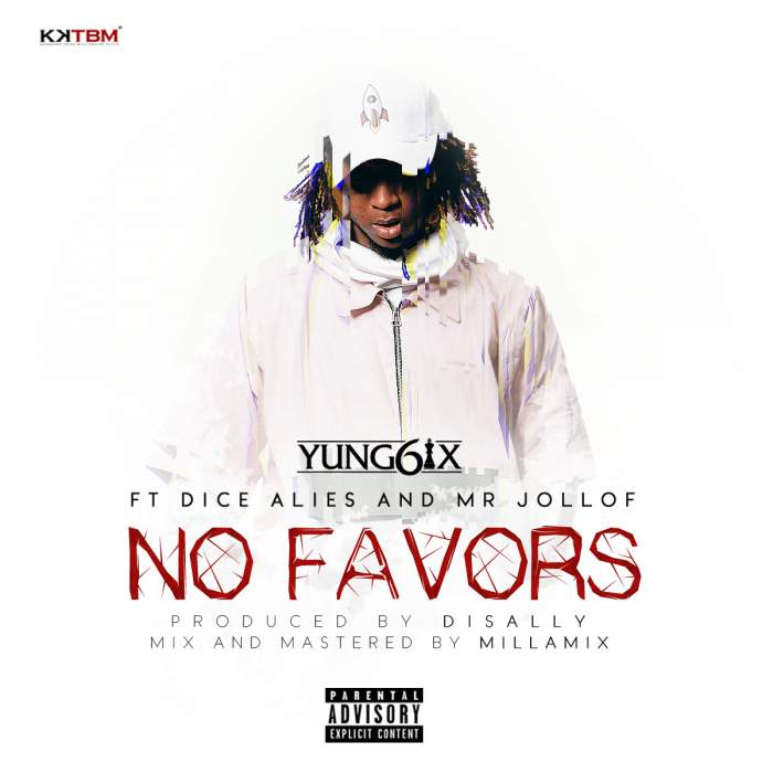 Yung6ix - No Favors (feat. Dice Ailes & Mr Jollof)
