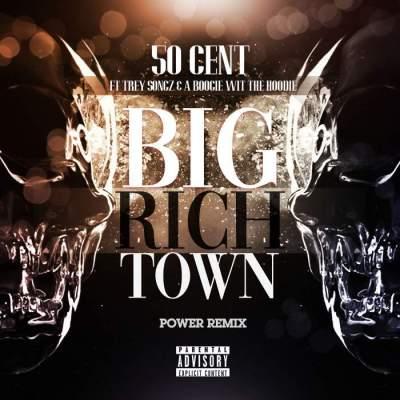 Music: 50 Cent - Big Rich Town (Power Remix) (feat. Trey Songz & A Boogie Wit Da Hoodie)