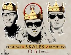 Skales - Obi (Remix) (feat. Reminisce & Pepenazi)
