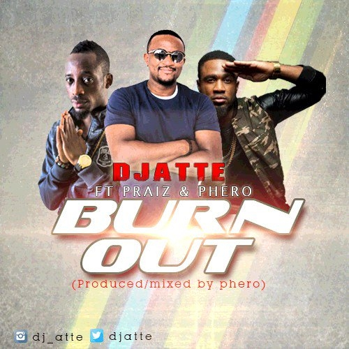 DJ Atte - Burn Out (feat. Praiz & Pherowshuz)