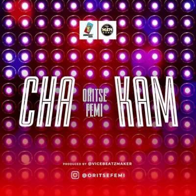 Music: Oritse Femi - Cha Kam [Prod. by ViceBeatz]