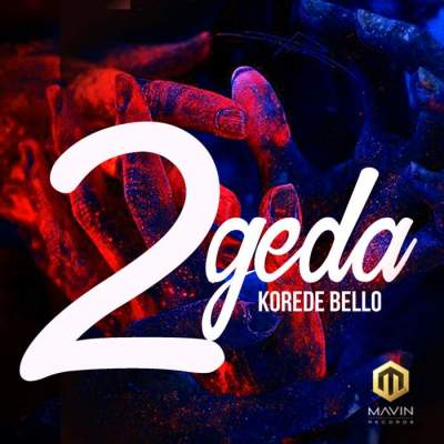 Music: Korede Bello - 2geda [Prod. by  Altims]
