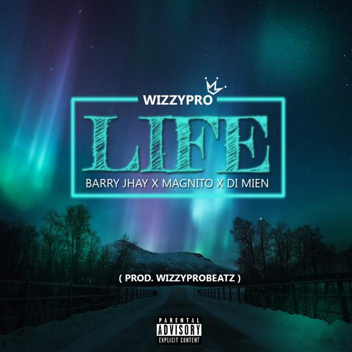 WizzyPro - Life (feat. Barry Jhay, Magnito & Di Mien)